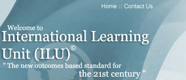 International Learning Unit (ILU) The new outcomes based standard for the 21st century